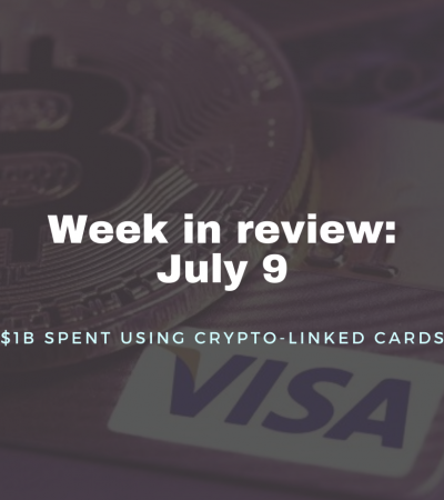 Week in review: July 9, 2021 - $1B spent using crypto-linked cards