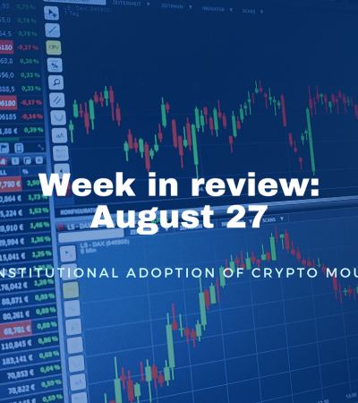 Week in review: Aug 27, 2021 - Institutional adoption of crypto mounts